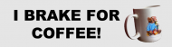 Bumper Sticker - I Brake For Coffee W Mug