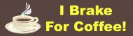 Bumper Sticker - I Brake For Coffee
