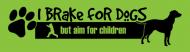 Bumper Sticker - I Brake For Dogs But Aim For Children