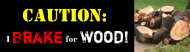 Bumper Sticker - I Brake For Wood