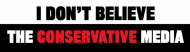 Bumper Sticker - I Dont Believe The Conservative Media