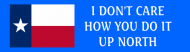 Bumper Sticker - I Dont Care How You Do It Up North