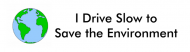 Bumper Sticker - I Drive Slow To Save The Environment