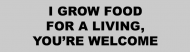Bumper Sticker - I Grow Food For A Living Youre Welcome