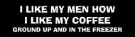 Bumper Sticker - I Like My Men How I Like My Coffee