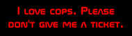 Bumper Sticker - I Love Cops Please Dont Give Me A Ticket