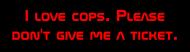 Bumper Sticker - I Love Cops Please Dont Give Me A Ticket