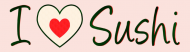 Bumper Sticker - I Love Sushi