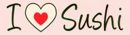 Bumper Sticker - I Love Sushi