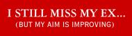 Bumper Sticker - I Still Miss My Ex But My Aim Is Improving
