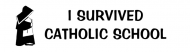 Bumper Sticker - I Survived Catholic School And Nun In Habit Funny
