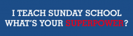 Bumper Sticker - I Teach Sunday School Whats Your Superpower