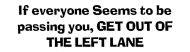 Bumper Sticker - If Everyone Seems To Be Passing You Get Out Of