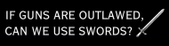 Bumper Sticker - If Guns Are Outlawed Can We Use Swords
