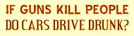 Bumper Sticker - If Guns Kill People Do Cars Drive Drunk