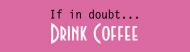 Bumper Sticker - If In Doubt Drink Coffee