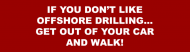 Bumper Sticker - If You Dont Likeoffshore Drilling Get Out Of
