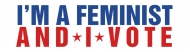 Bumper Sticker - Im A Feminist And I Vote