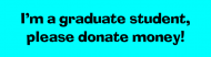 Bumper Sticker - Im A Graduate Student Please Donate Money