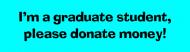 Bumper Sticker - Im A Graduate Student Please Donate Money