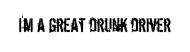 Bumper Sticker - Im A Great Drunk Driver
