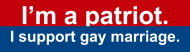 Bumper Sticker - Im A Patriot I Support Gay Marriage
