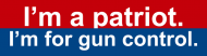 Bumper Sticker - Im A Patriot Im For Gun Control