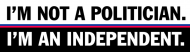 Bumper Sticker - Im Not A Politician Im Independent Bumper Stick
