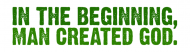 Bumper Sticker - In The Beginning Man Created God