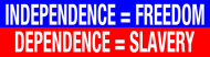 Bumper Sticker - Independence Freedom Vs Dependence Slavery
