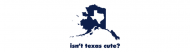 Bumper Sticker - Isnt Texas Cute Compared To Alaska