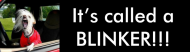 Bumper Sticker - Its Called A Blinker Funny Dog