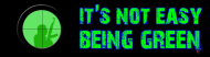 Bumper Sticker - Its Not Easy Being Green