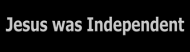 Bumper Sticker - Jesus Was Independent