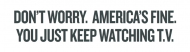 Bumper Sticker - Just Keep Watching Tv