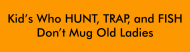 Bumper Sticker - Kids Who Hunt Trap And Fish Dont Mug O
