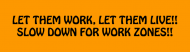 Bumper Sticker - Let Them Work Let Them Live Slow Down For Wor