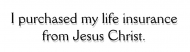 Bumper Sticker - Life Insurance From Jesus Christ