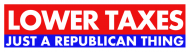 Bumper Sticker - Lower Taxes Just A Republican Thing